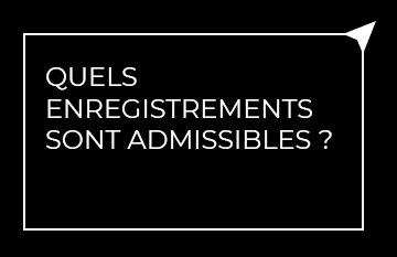 Quels enregistrements sont admissibles?